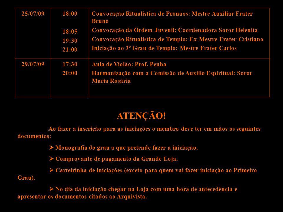25/07/09 18:00. 18:05. 19:30. 21:00. Convocação Ritualística de Pronaos: Mestre Auxiliar Frater Bruno.