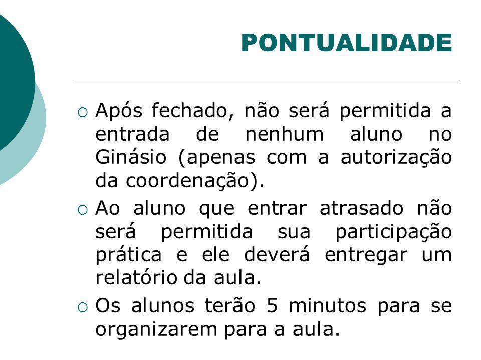 PONTUALIDADE Após fechado, não será permitida a entrada de nenhum aluno no Ginásio (apenas com a autorização da coordenação).