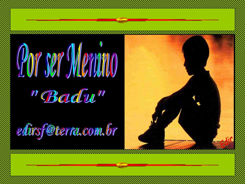 Por ser Menino Badu edirsf@terra.com.br
