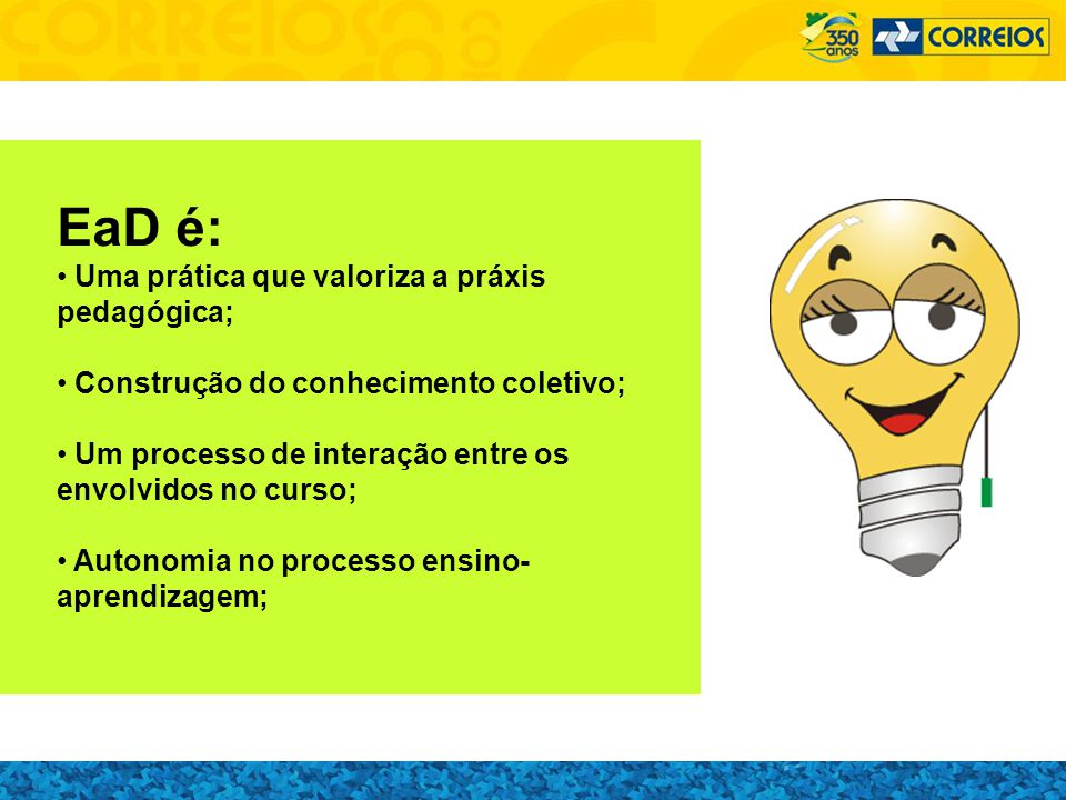 EaD é: Uma prática que valoriza a práxis pedagógica;