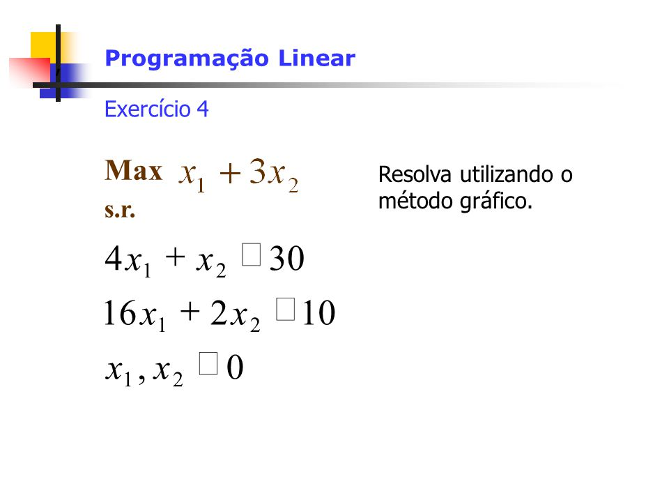 ³ + 30 4 x + £ 16 x 2 x 10 x , x ³ Max s.r. Programação Linear