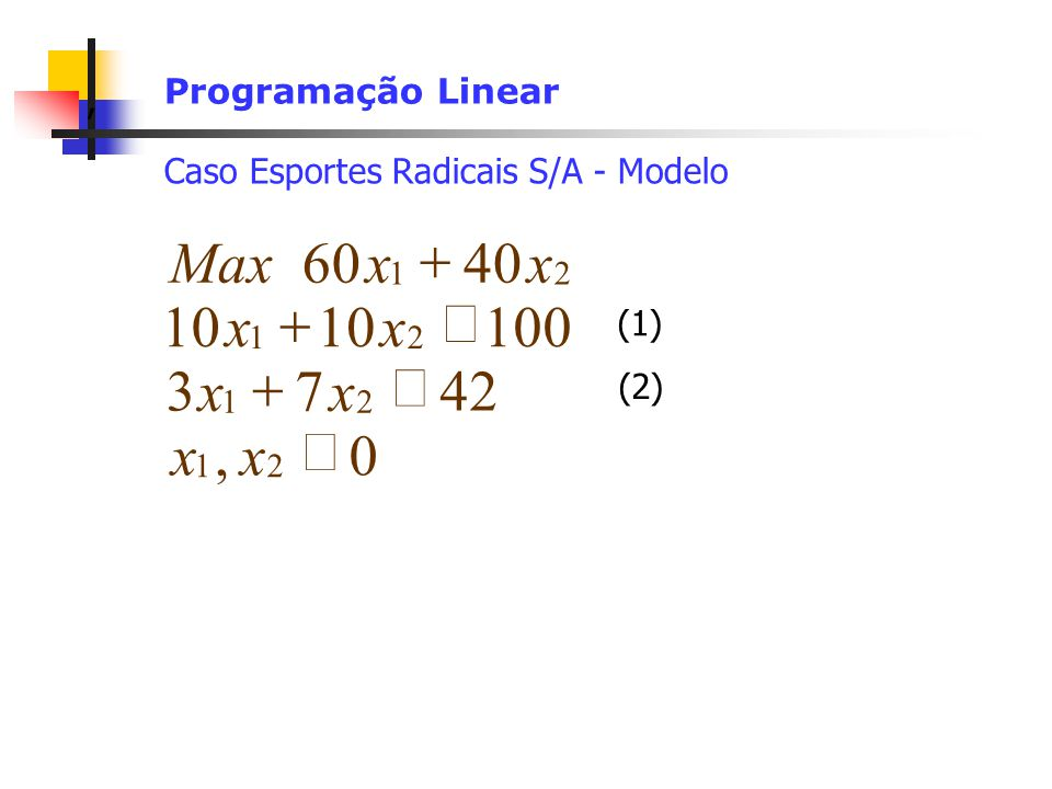 , 42 7 3 100 10 40 6 ³ £ + x Max Programação Linear