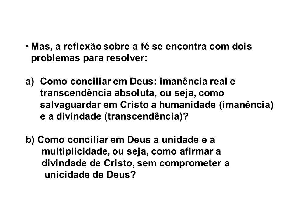 Mas, a reflexão sobre a fé se encontra com dois problemas para resolver: