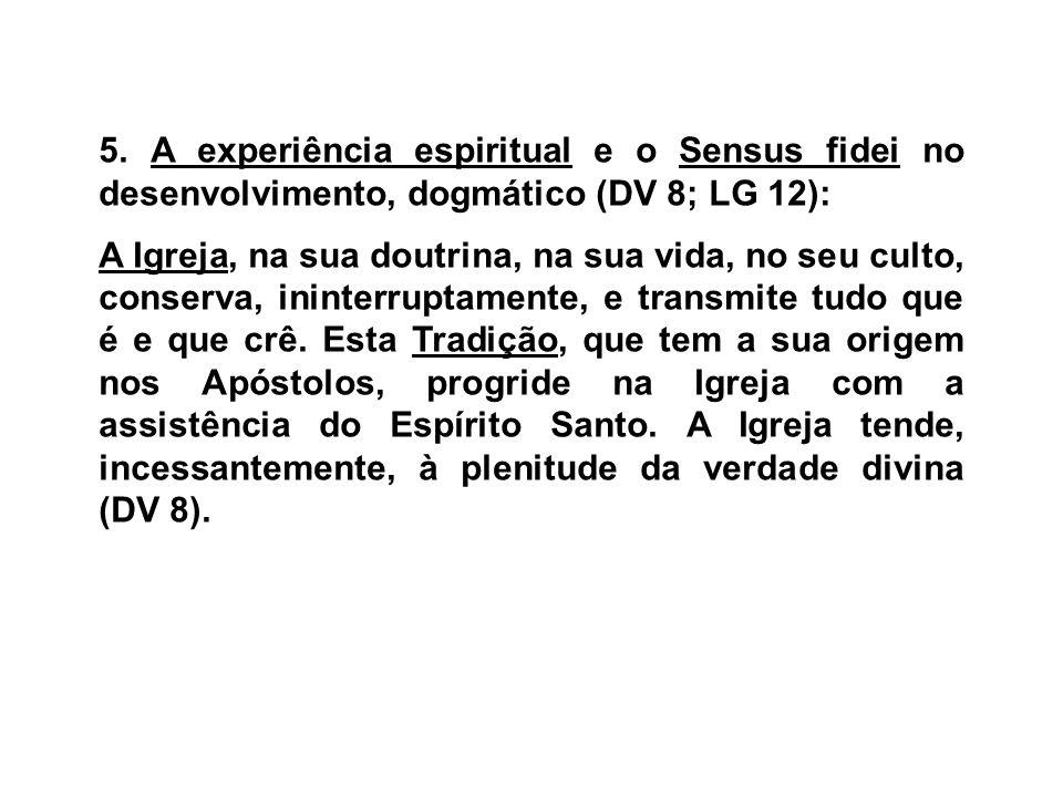 5. A experiência espiritual e o Sensus fidei no desenvolvimento, dogmático (DV 8; LG 12):
