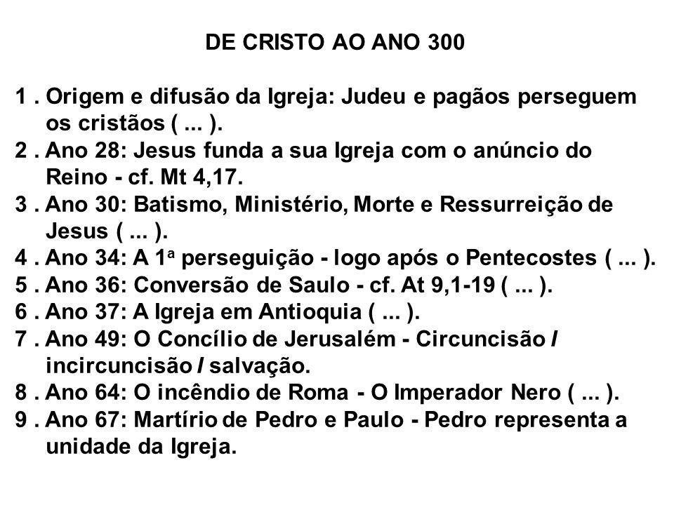 DE CRISTO AO ANO 300 1 . Origem e difusão da Igreja: Judeu e pagãos perseguem. os cristãos ( ... ).