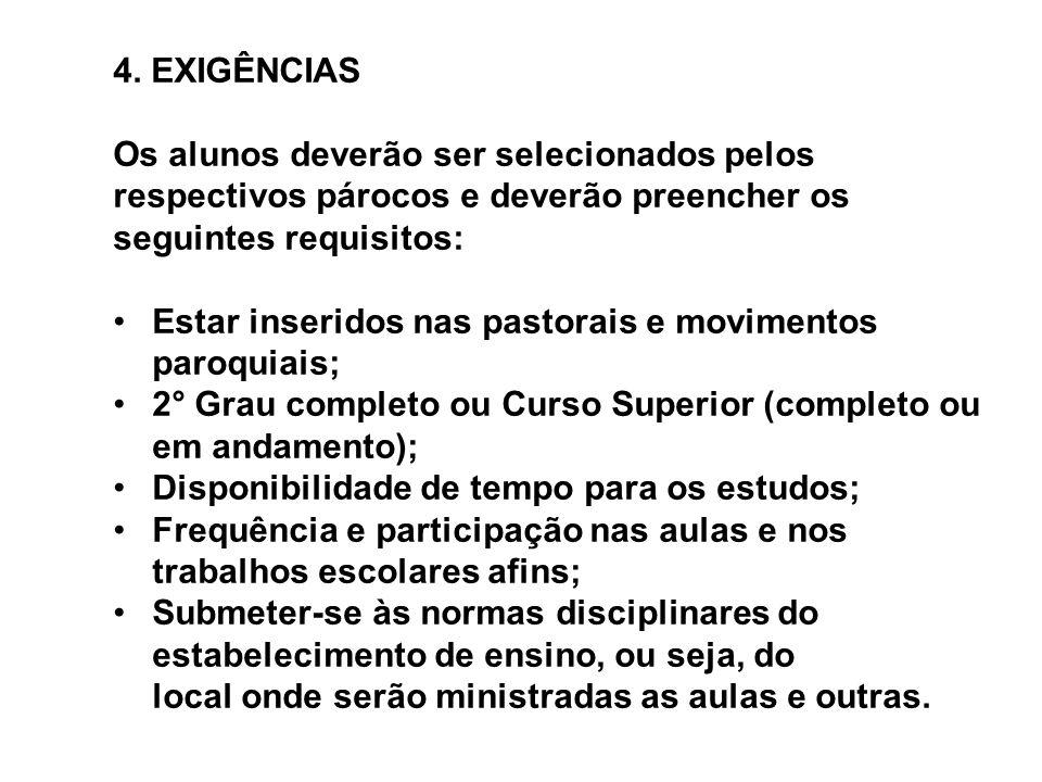 4. EXIGÊNCIAS Os alunos deverão ser selecionados pelos respectivos párocos e deverão preencher os seguintes requisitos: