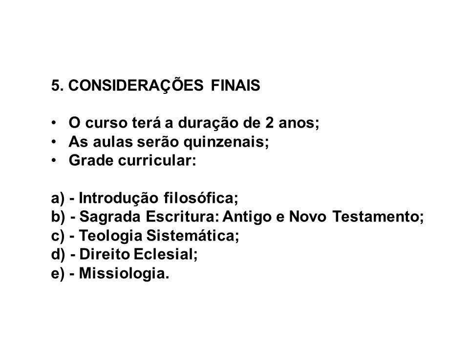 5. CONSIDERAÇÕES FINAIS O curso terá a duração de 2 anos; As aulas serão quinzenais; Grade curricular: