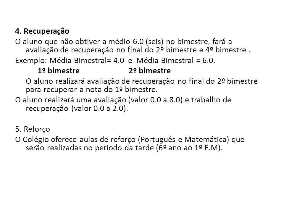 4. Recuperação O aluno que não obtiver a médio 6.0 (seis) no bimestre, fará a avaliação de recuperação no final do 2º bimestre e 4º bimestre .
