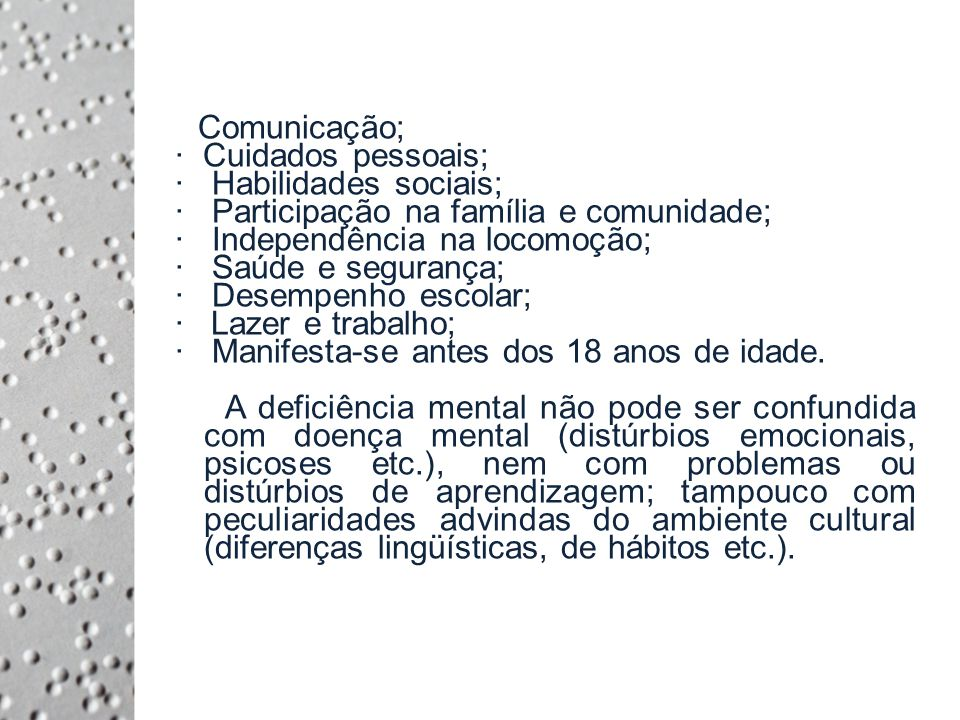 · Comunicação; · Cuidados pessoais; · Habilidades sociais; · Participação na família e comunidade; · Independência na locomoção; · Saúde e segurança; · Desempenho escolar; · Lazer e trabalho; · Manifesta-se antes dos 18 anos de idade.