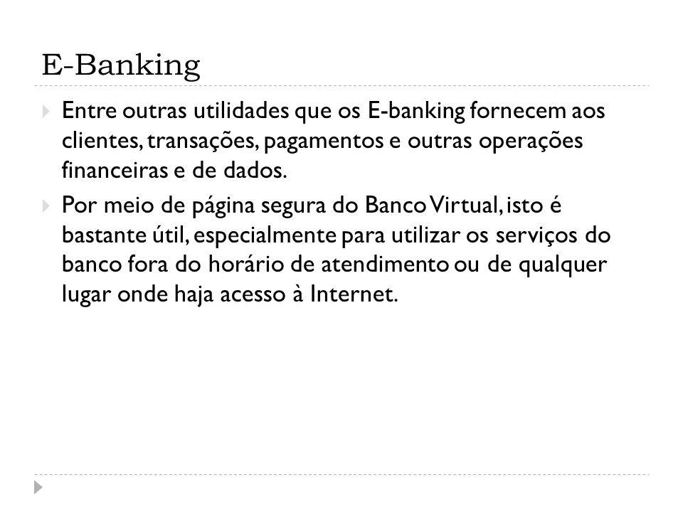 E-Banking Entre outras utilidades que os E-banking fornecem aos clientes, transações, pagamentos e outras operações financeiras e de dados.