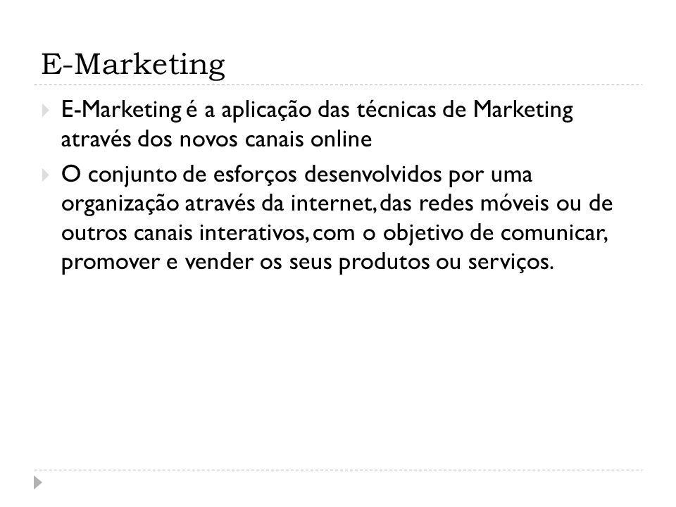 E-Marketing E-Marketing é a aplicação das técnicas de Marketing através dos novos canais online.