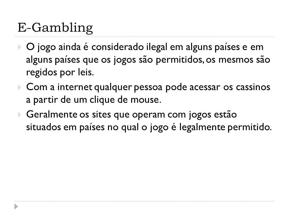 E-Gambling O jogo ainda é considerado ilegal em alguns países e em alguns países que os jogos são permitidos, os mesmos são regidos por leis.