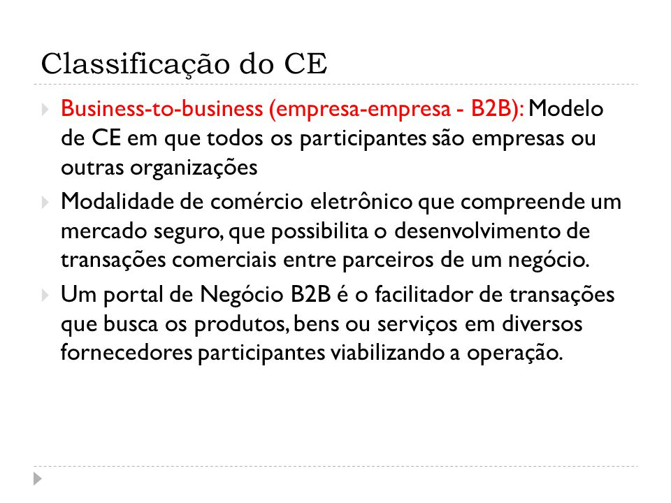 Classificação do CE Business-to-business (empresa-empresa - B2B): Modelo de CE em que todos os participantes são empresas ou outras organizações.