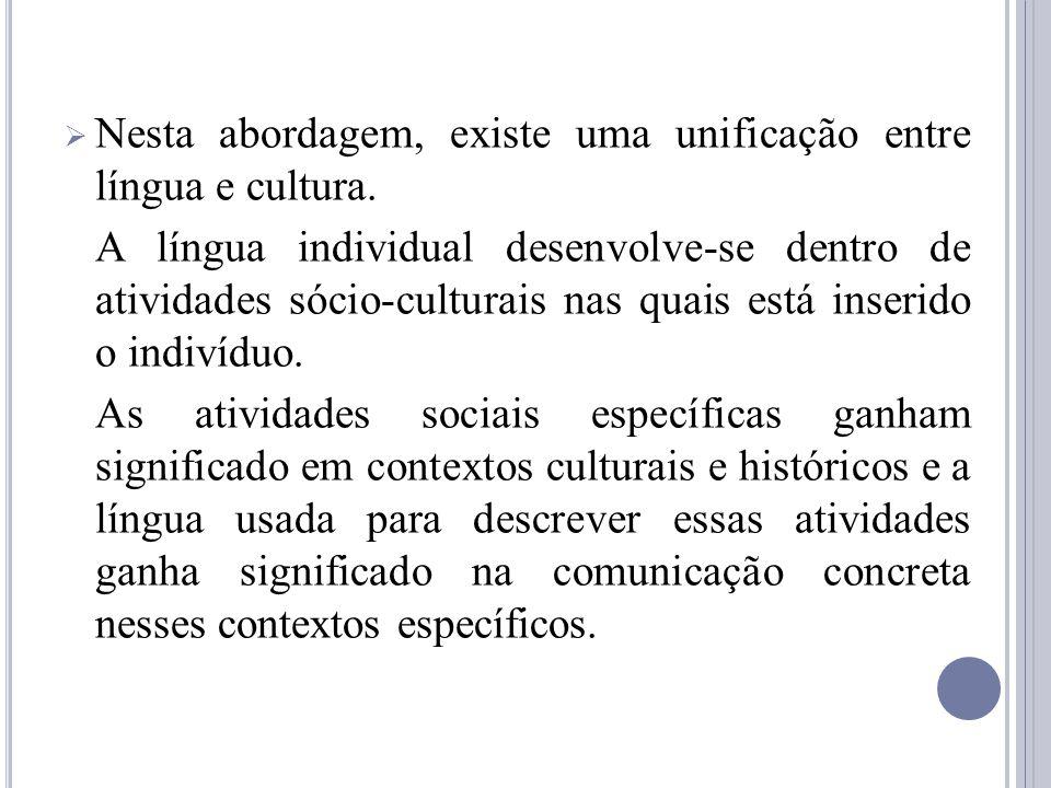 Nesta abordagem, existe uma unificação entre língua e cultura.