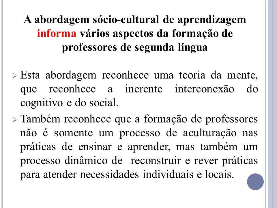 A abordagem sócio-cultural de aprendizagem informa vários aspectos da formação de professores de segunda língua
