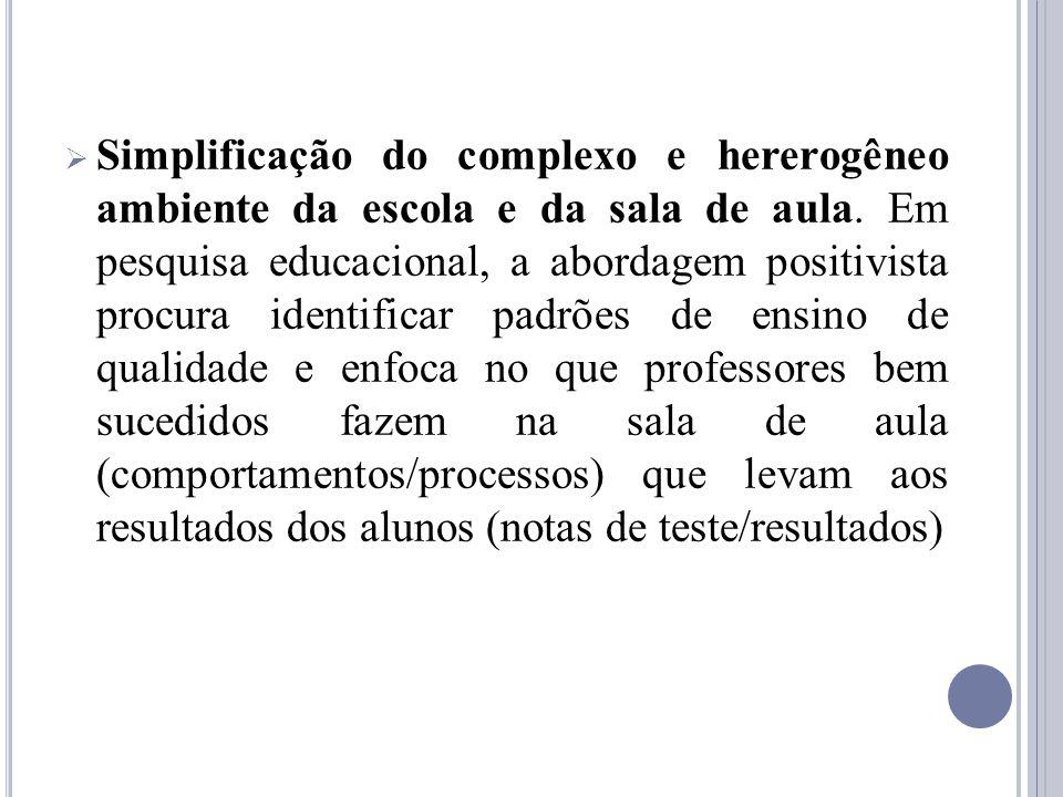 Simplificação do complexo e hererogêneo ambiente da escola e da sala de aula.