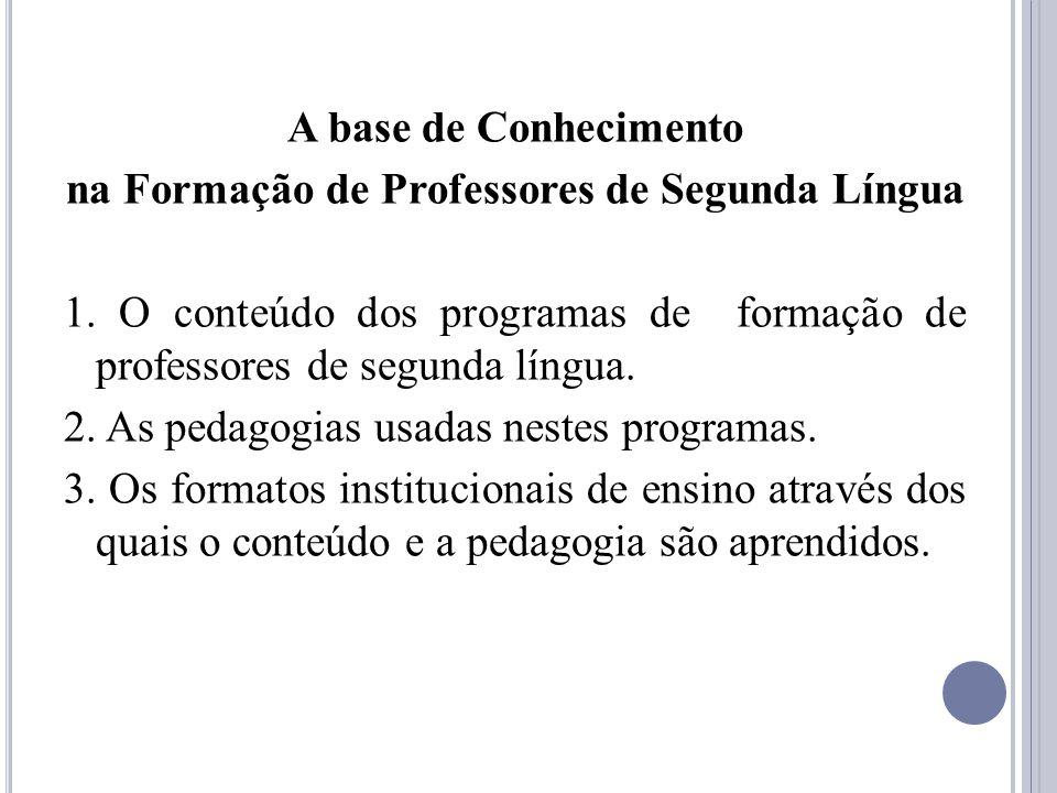 A base de Conhecimento na Formação de Professores de Segunda Língua 1