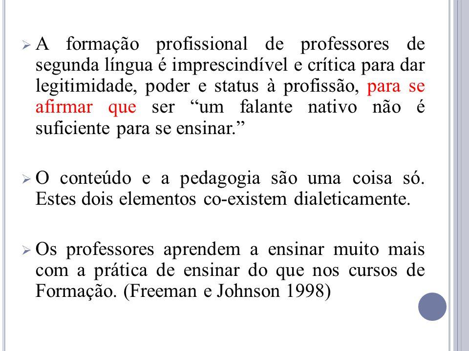 A formação profissional de professores de segunda língua é imprescindível e crítica para dar legitimidade, poder e status à profissão, para se afirmar que ser um falante nativo não é suficiente para se ensinar.