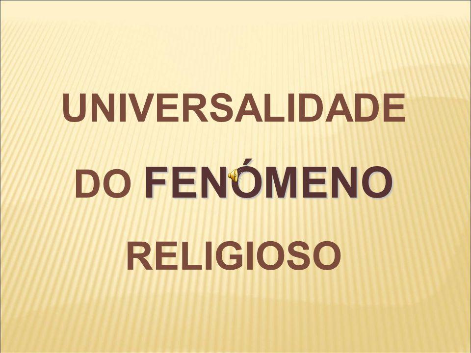 UNIVERSALIDADE DO FENÓMENO RELIGIOSO