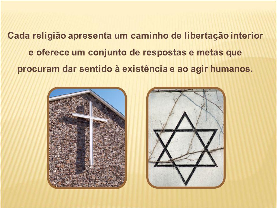 Cada religião apresenta um caminho de libertação interior e oferece um conjunto de respostas e metas que procuram dar sentido à existência e ao agir humanos.