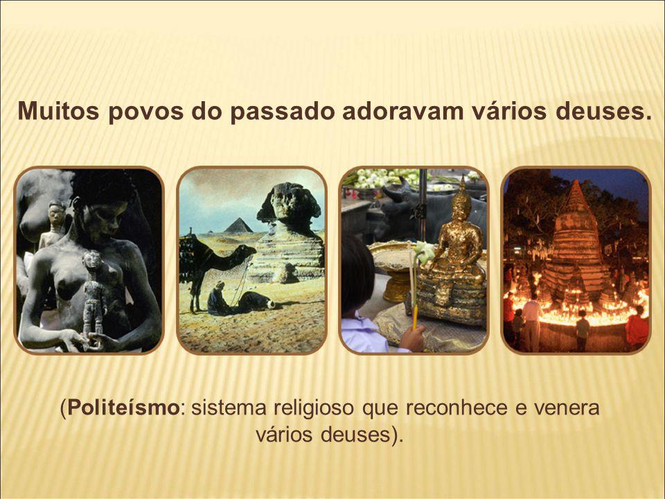(Politeísmo: sistema religioso que reconhece e venera vários deuses).