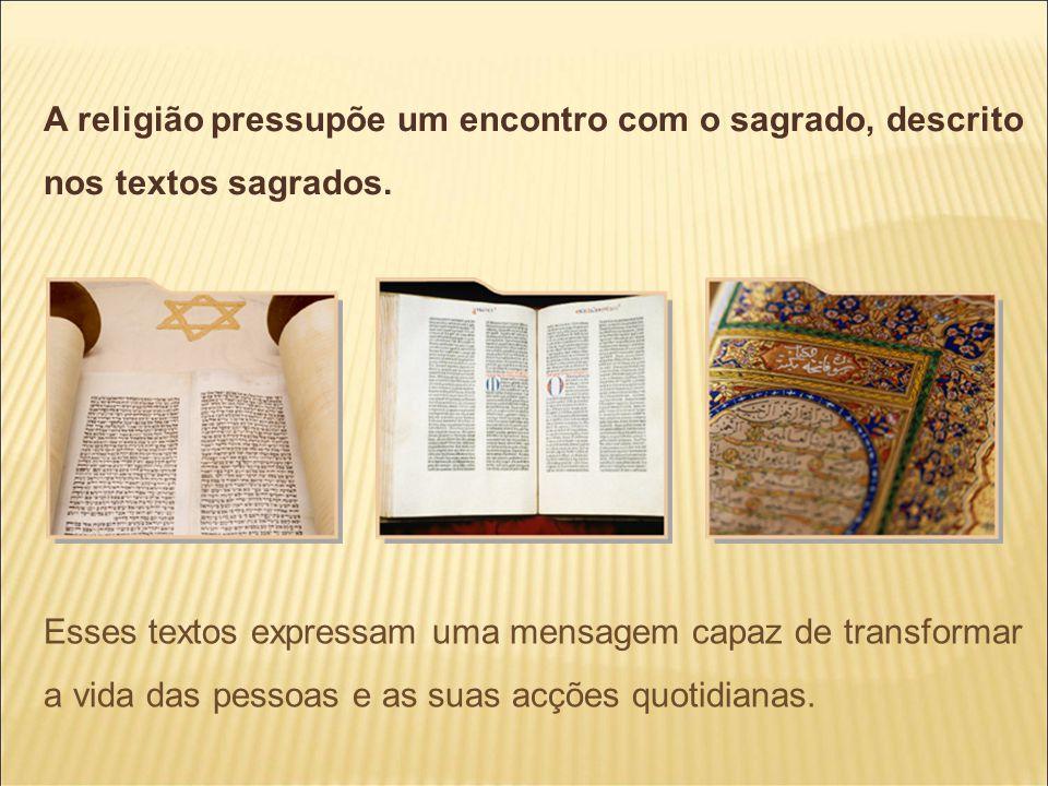 A religião pressupõe um encontro com o sagrado, descrito nos textos sagrados.