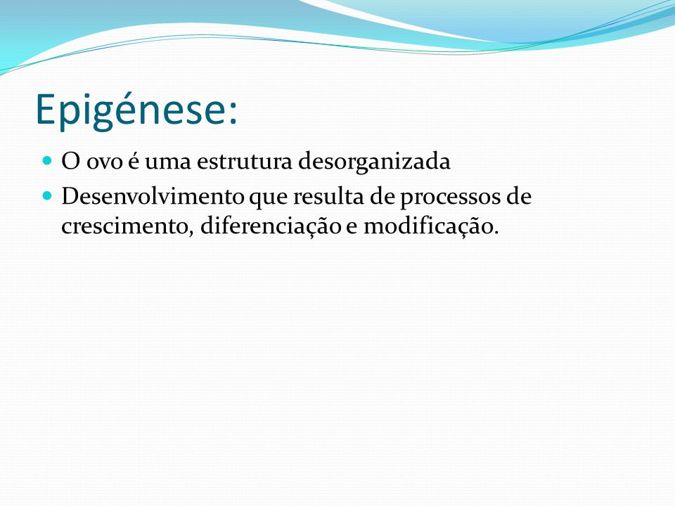 Epigénese: O ovo é uma estrutura desorganizada