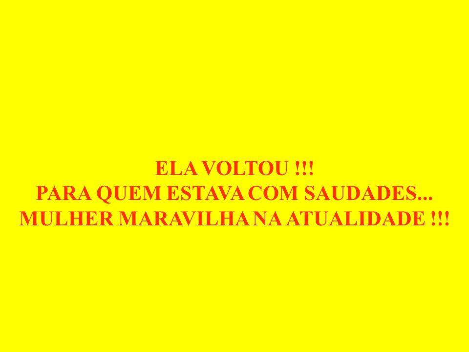 PARA QUEM ESTAVA COM SAUDADES... MULHER MARAVILHA NA ATUALIDADE !!!