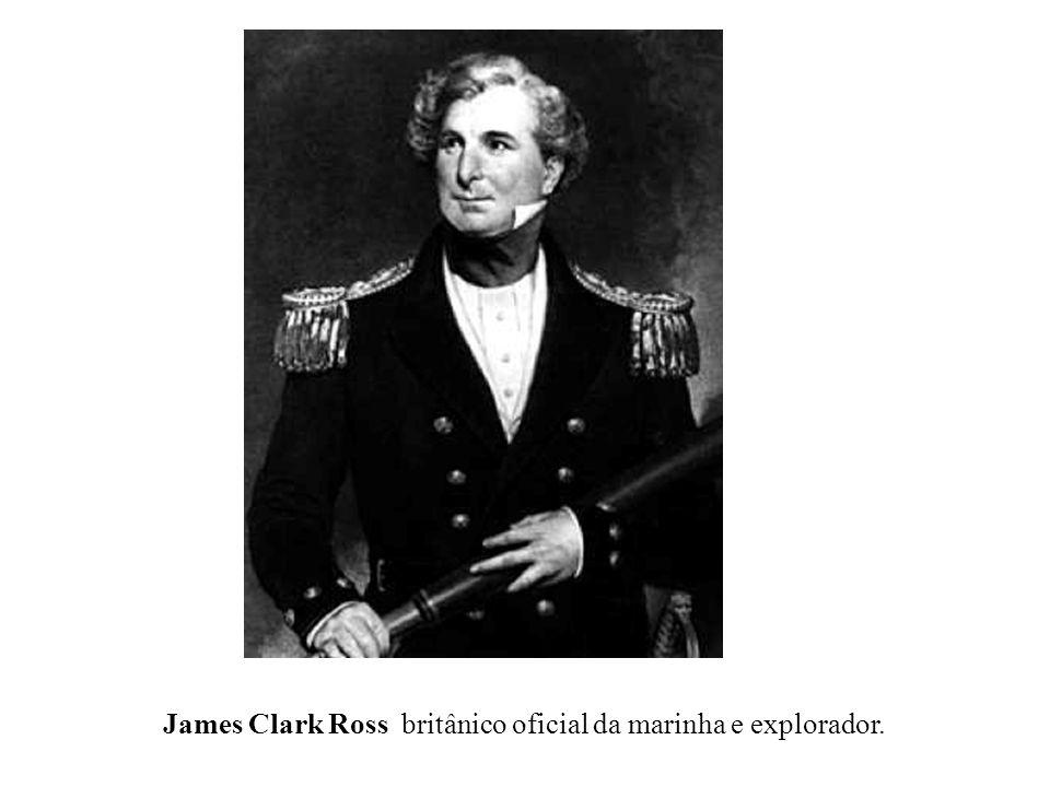 James Clark Ross britânico oficial da marinha e explorador.