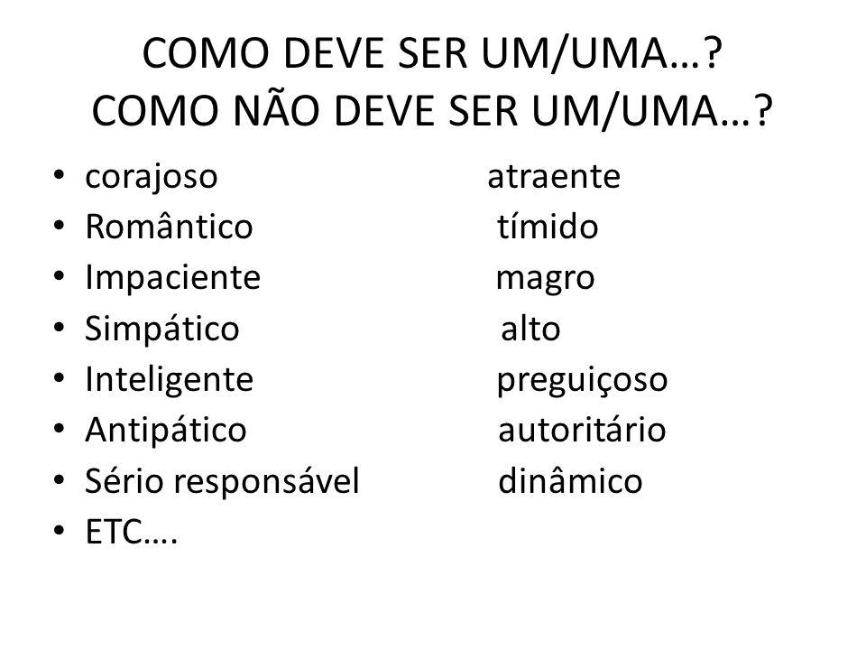 COMO DEVE SER UM/UMA… COMO NÃO DEVE SER UM/UMA…