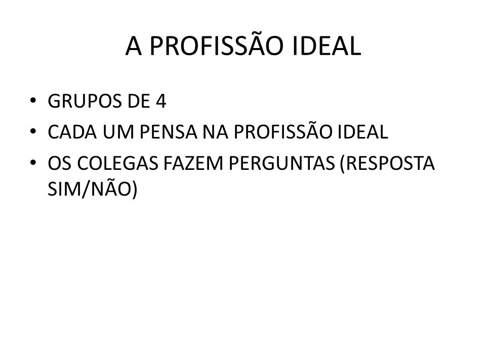 A PROFISSÃO IDEAL GRUPOS DE 4 CADA UM PENSA NA PROFISSÃO IDEAL