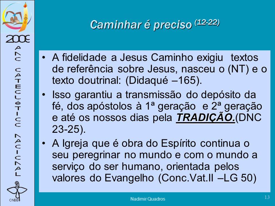 Caminhar é preciso (12-22) A fidelidade a Jesus Caminho exigiu textos de referência sobre Jesus, nasceu o (NT) e o texto doutrinal: (Didaqué –165).