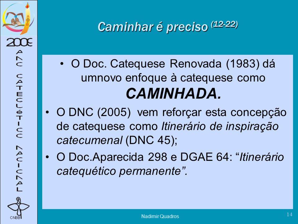 Caminhar é preciso (12-22) O Doc. Catequese Renovada (1983) dá umnovo enfoque à catequese como CAMINHADA.
