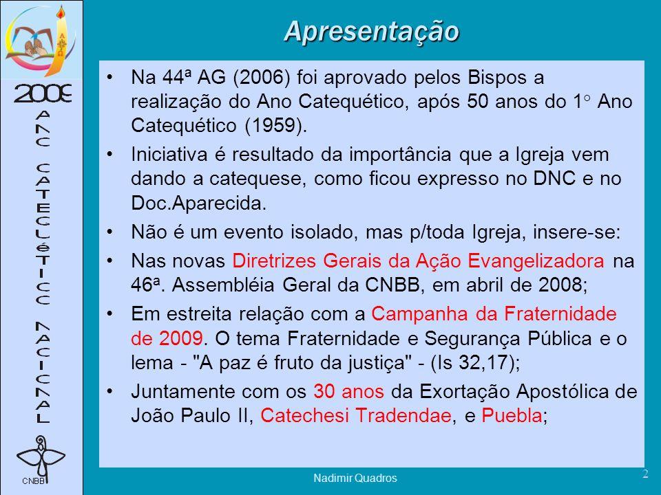 Apresentação Na 44ª AG (2006) foi aprovado pelos Bispos a realização do Ano Catequético, após 50 anos do 1° Ano Catequético (1959).