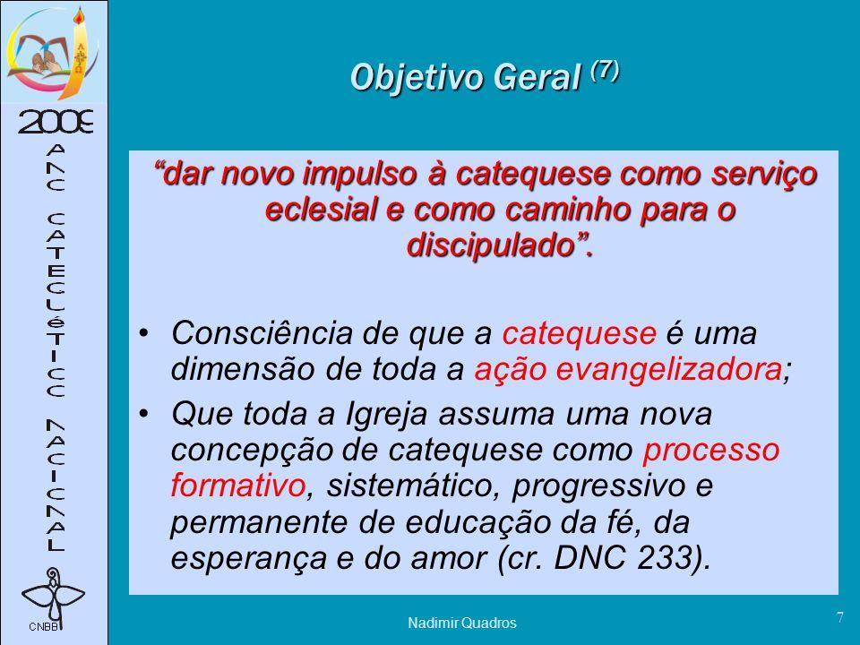 Objetivo Geral (7) dar novo impulso à catequese como serviço eclesial e como caminho para o discipulado .