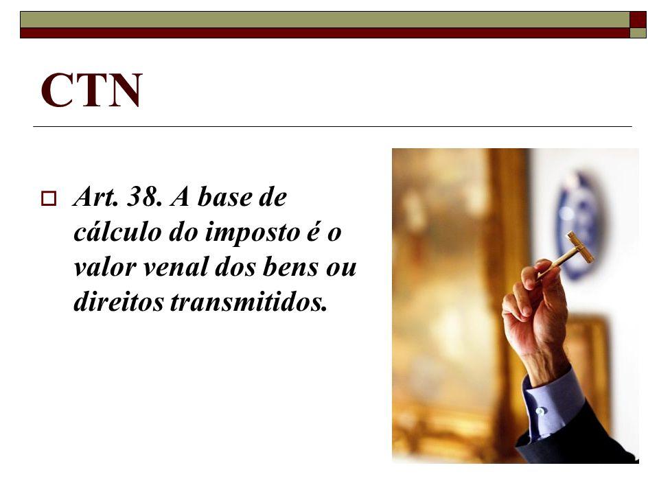 CTN Art. 38. A base de cálculo do imposto é o valor venal dos bens ou direitos transmitidos.