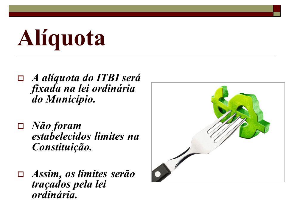 Alíquota A alíquota do ITBI será fixada na lei ordinária do Município.