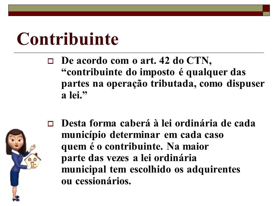 Contribuinte De acordo com o art. 42 do CTN, contribuinte do imposto é qualquer das partes na operação tributada, como dispuser a lei.