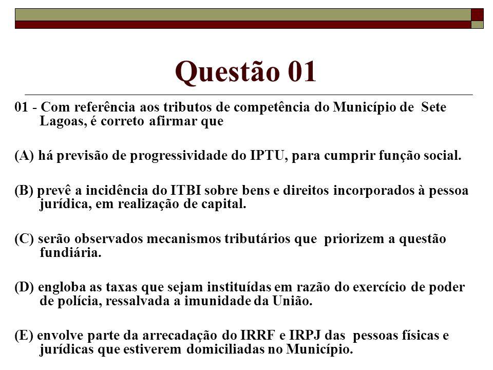 Questão 01 01 - Com referência aos tributos de competência do Município de Sete Lagoas, é correto afirmar que.