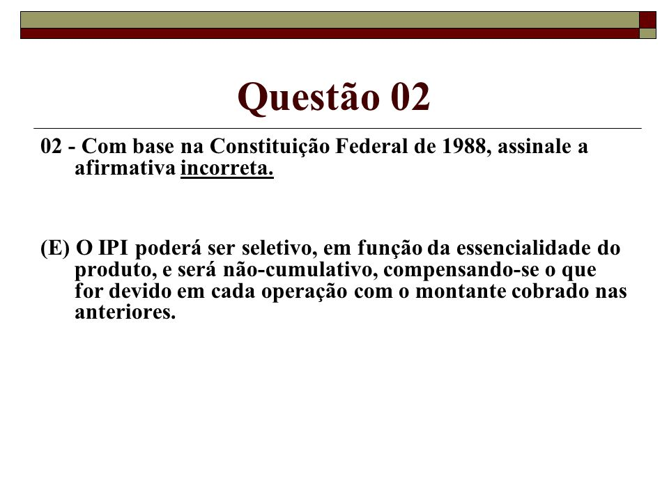 Questão 02 02 - Com base na Constituição Federal de 1988, assinale a afirmativa incorreta.