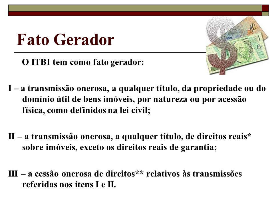 Fato Gerador O ITBI tem como fato gerador: