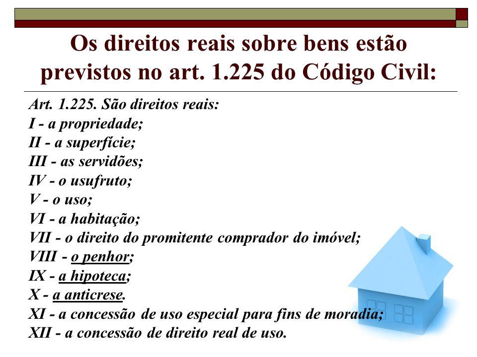 Os direitos reais sobre bens estão previstos no art. 1