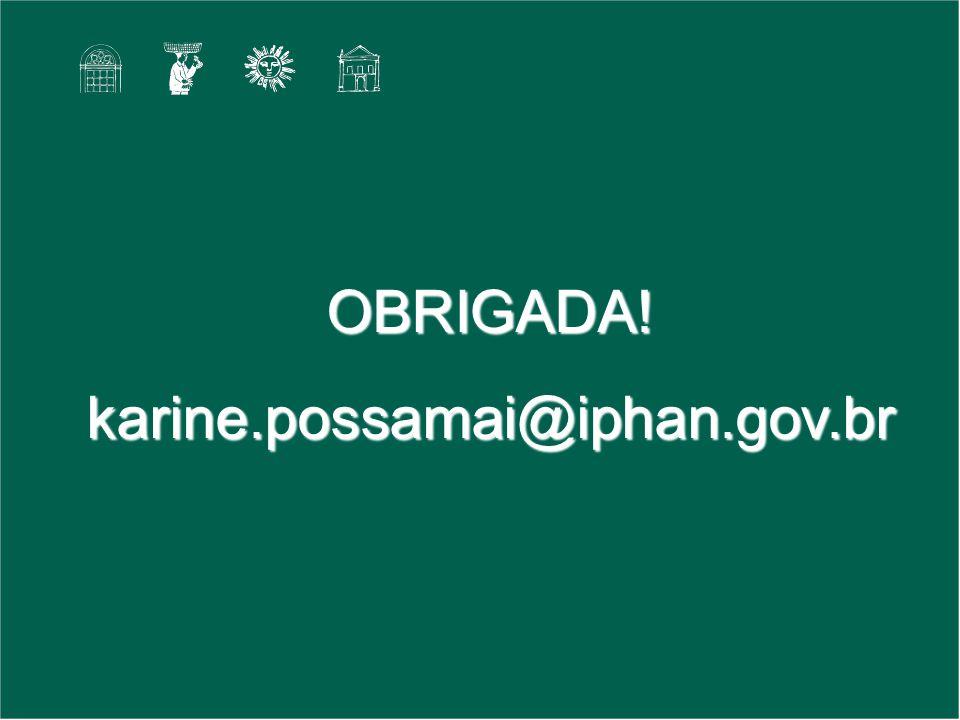 OBRIGADA! karine.possamai@iphan.gov.br