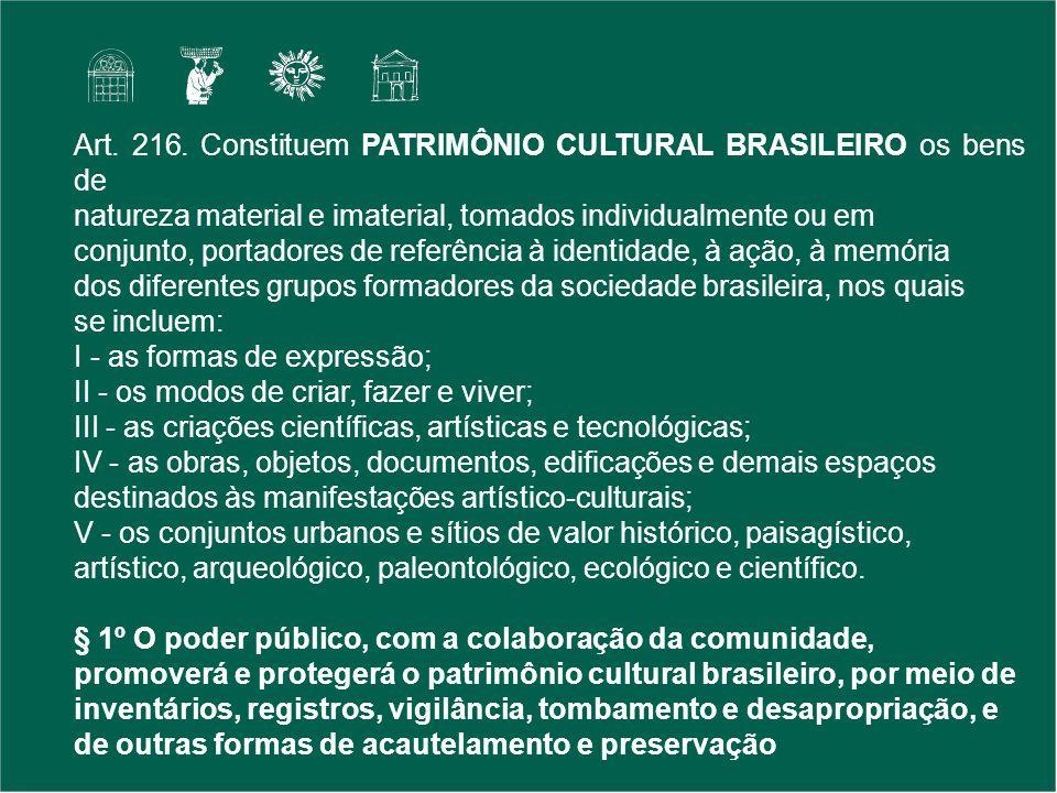 Art. 216. Constituem PATRIMÔNIO CULTURAL BRASILEIRO os bens de