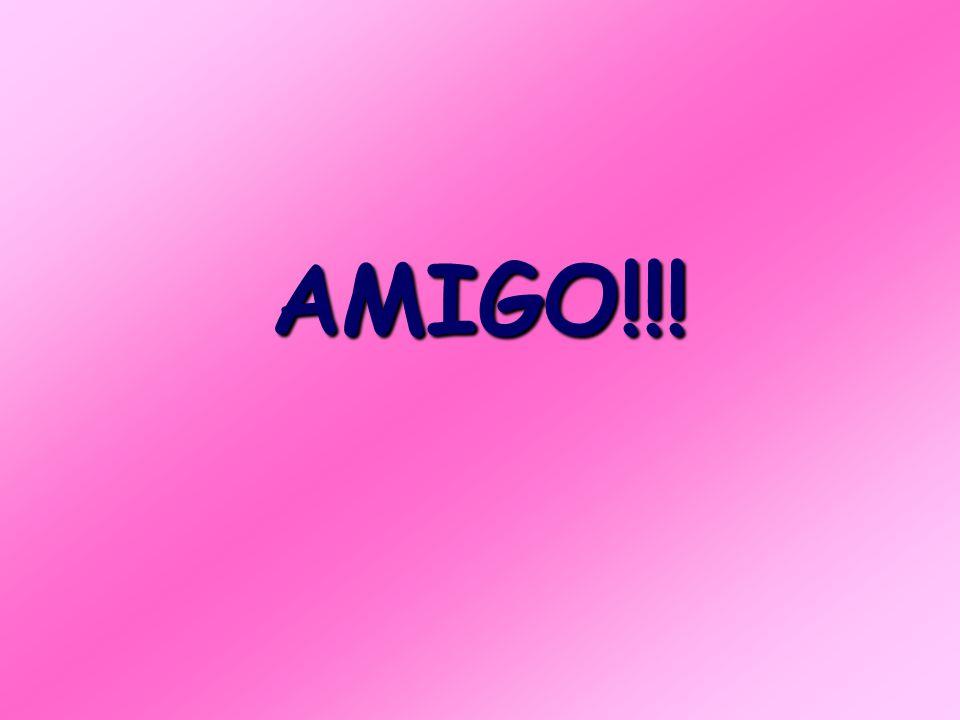 AMIGO!!!