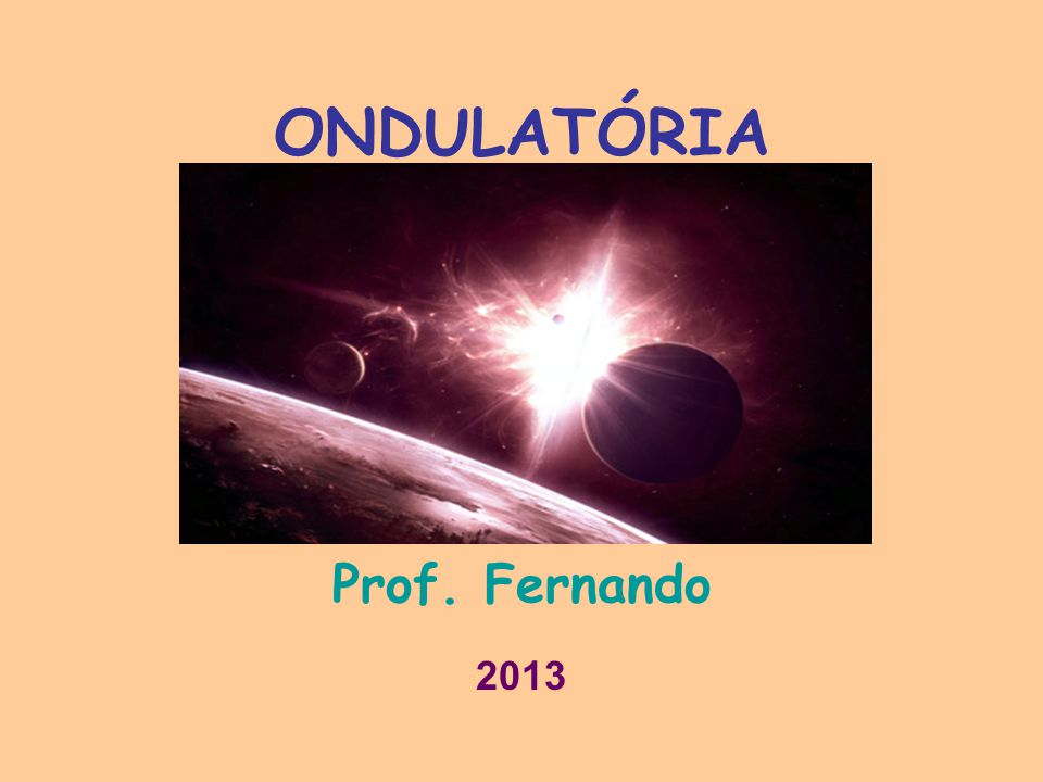 ONDULATÓRIA Prof. Fernando