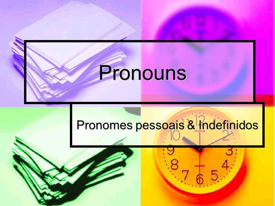 Pronomes pessoais & Indefinidos