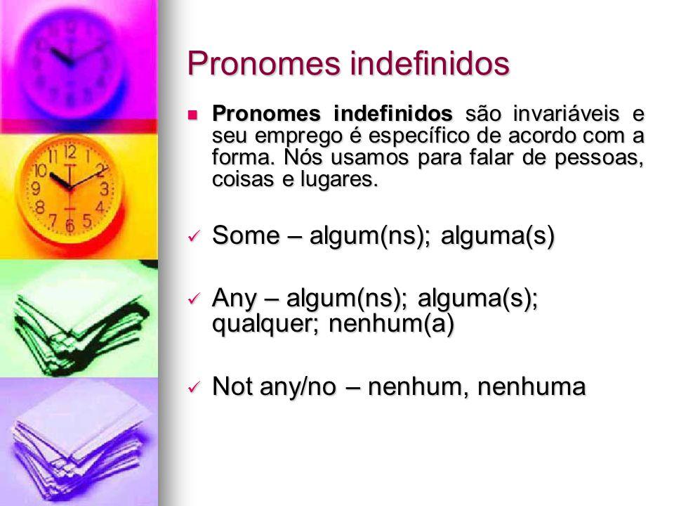Pronomes indefinidos Some – algum(ns); alguma(s)