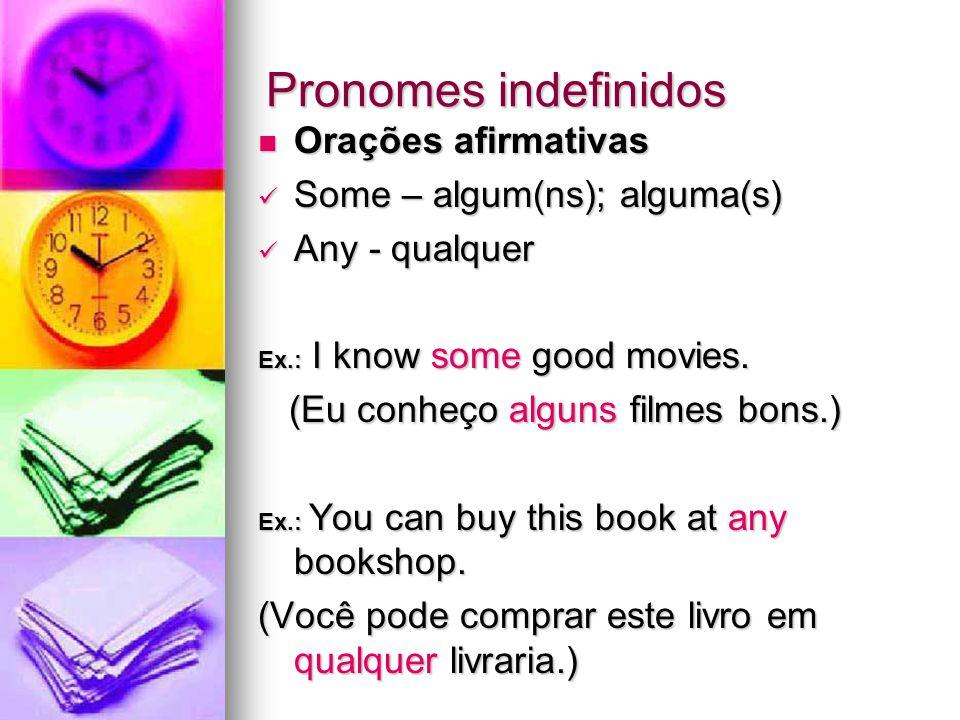 Pronomes indefinidos Orações afirmativas Some – algum(ns); alguma(s)