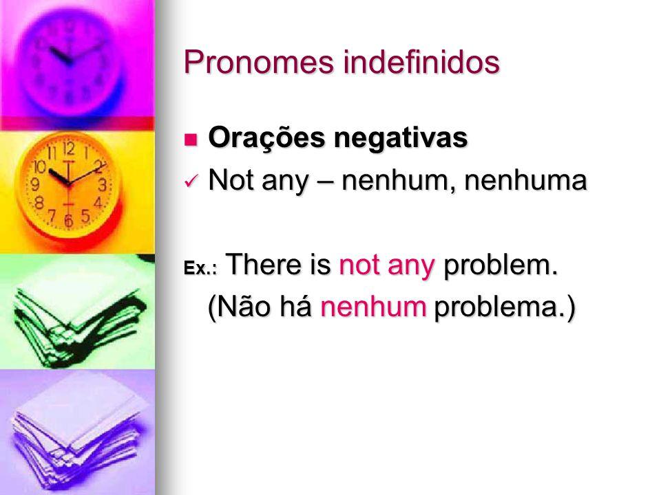 Pronomes indefinidos Orações negativas Not any – nenhum, nenhuma